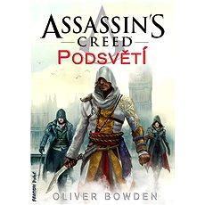 Assassins Creed: Podsvětí - Oliver Bowden