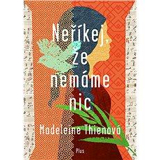 Neříkej, že nemáme nic - Madeline Thienová