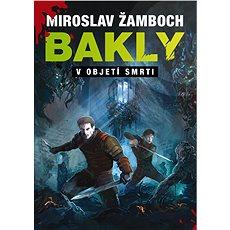 Bakly - V objetí smrti - Ing. Miroslav Žamboch
