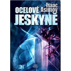 Ocelové jeskyně - Isaac Asimov