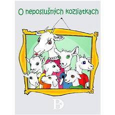 O neposlušných kozliatkach - Ľuboš Čevela