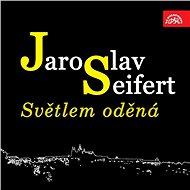 Světlem oděná - Jaroslav Seifert