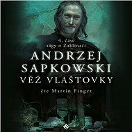 Zaklínač IV - Věž vlaštovky - Andrzej Sapkowski