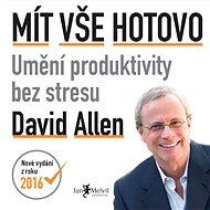 Mít vše hotovo: Umění produktivity bez stresu - David Allen
