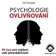 Psychologie ovlivňování - 99 tipů pro zvýšení vaší přesvědčivosti - Audiokniha MP3
