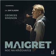Maigret: Noc na křižovatce - Georges Simenon