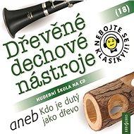 Nebojte se klasiky! 18 Dřevěné dechové nástroje aneb Kdo je dutý jako dřevo - Kolektív autorov