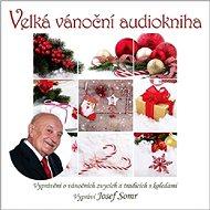 Velká vánoční audiokniha (Vyprávění o vánočních zvycích a tradicích s koledami) - Audiokniha MP3