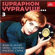 Supraphon vypravuje...3 (Werich, Suchý, Němec, Saint-Exupéry, Poláček, Čapek) - Audiokniha MP3