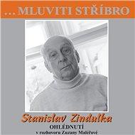 …Mluviti stříbro - Stanislav Zindulka - Ohlédnutí - Audiokniha MP3