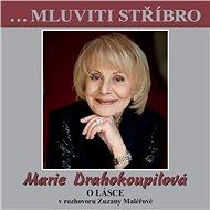 …Mluviti stříbro - Marie Drahokoupilová - O lásce - Audiokniha MP3