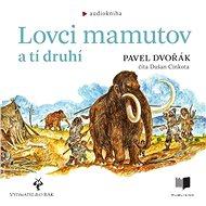 Lovci mamutov a tí druhí - Audiokniha MP3