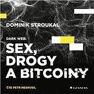 Dark Web: Sex, drogy a bitcoiny - Audiokniha MP3