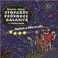 Stopařův průvodce Galaxií 4 - Sbohem a díky za ryby