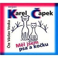 Měl jsem psa a kočku - Karel Čapek