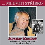 ...Mluviti stříbro - Miroslav Horníček tentokrát O RYBÁCH A ŘECE - Audiokniha MP3