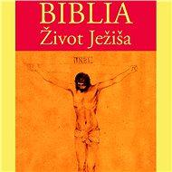 Biblia – Život Ježiša - Audiokniha MP3