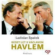 Deset let s Václavem Havlem - Audiokniha MP3