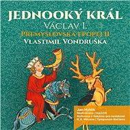 Přemyslovská epopej II. Jednooký král - Vlastimil Vondruška