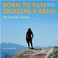 Born to Run. Zrozeni k běhu - Christopher McDougall