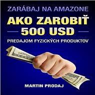 Ako zarobiť 500 USD predajom fyzických produktov na Amazone - PaedDr. Martin Prodaj