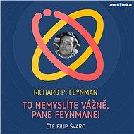 To nemyslíte vážně, pane Feynmane! - Audiokniha MP3