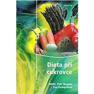 Dieta při cukrovce - Petr Wagner, Eva Patlejchová
