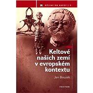 Keltové našich zemí v evropském kontextu - Elektronická kniha