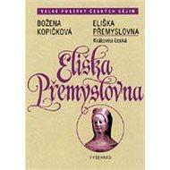 Eliška Přemyslovna - Královna česká - Elektronická kniha