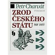 Zrod českého státu 568-1055 - Elektronická kniha