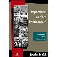 Reportérem na třech kontinentech - E-kniha