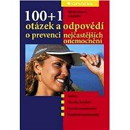 100+1 otázek a odpovědí o prevenci nejčastějších onemocnění - E-kniha