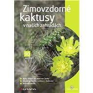 Zimovzdorné kaktusy v našich zahradách - E-kniha