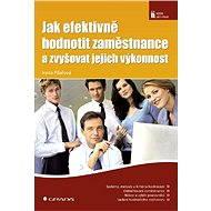 Jak efektivně hodnotit zaměstnance a zvyšovat jejich výkonnost - E-kniha