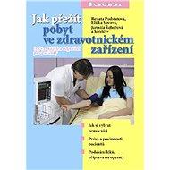 Jak přežít pobyt ve zdravotnickém zařízení - Elektronická kniha