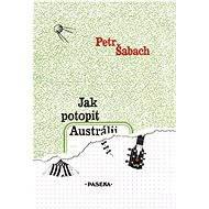 Jak potopit Austrálii - Petr Šabach