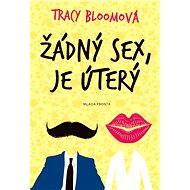 Žádný sex, je úterý - Tracy Bloomová - Zábavná romantická komedie o spletitostech otcovství