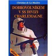 Dobrovolníkem v SS divizi Charlemagne - Elektronická kniha