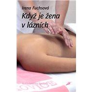 Když je žena v lázních - Irena Fuchsová