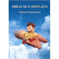 Směju se a (ne)pláču - Tatiana Kejvalová