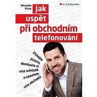 Jak uspět při obchodním telefonování - Elektronická kniha