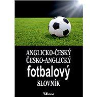 Anglicko-český / česko-anglický fotbalový slovník - Elektronická kniha