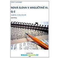 Nová slova v angličtině: anglicko-český slovník  díl 3, Q-Z - E-kniha