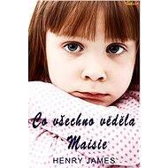 Co všechno věděla Maisie - Henry James