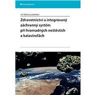 Zdravotnictví a integrovaný zachranný systém při hromadných neštěstích a katastrofách - E-kniha