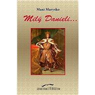 Milý Danieli... - Maxi Marysko