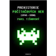 Prehistorie počítačových her (1958–1988) - Elektronická kniha - Pavel Tišnovský