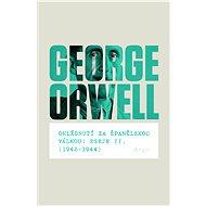 Ohlédnutí za španělskou válkou: Eseje II. (1942–1944) - George Orwell, 514 stran