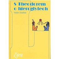 S Theodorem o hieroglyfech - Elektronická kniha