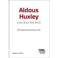 Aldous Huxley a jeho Brave New World: Půl století od autorovy smrti - Elektronická kniha